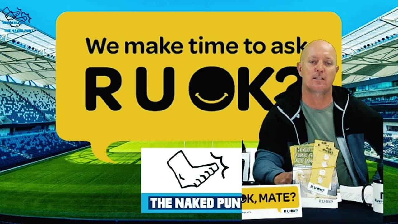 The Naked Punt Footy Show #RUOK